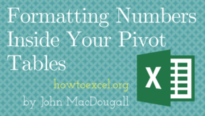 Formatting-Numbers-Inside-Your-Pivot-Tables-300x169 Formatting Numbers Inside Your Pivot Tables